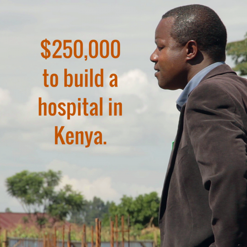 $250,000 to build a hospital in Kenya